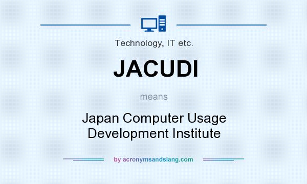 What does JACUDI mean? It stands for Japan Computer Usage Development Institute