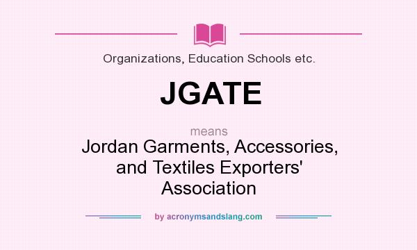 What does JGATE mean? It stands for Jordan Garments, Accessories, and Textiles Exporters` Association