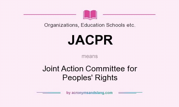 What does JACPR mean? It stands for Joint Action Committee for Peoples` Rights