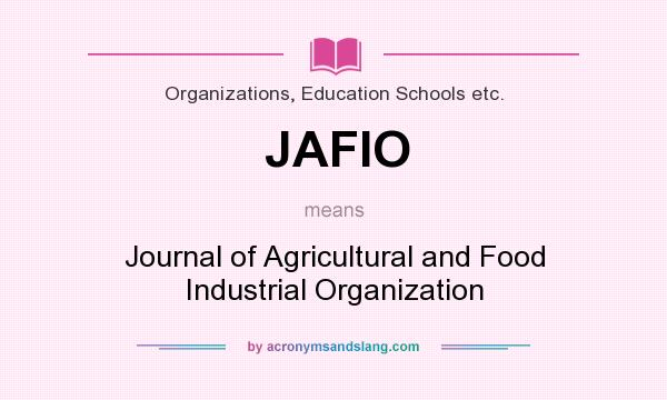 What does JAFIO mean? It stands for Journal of Agricultural and Food Industrial Organization