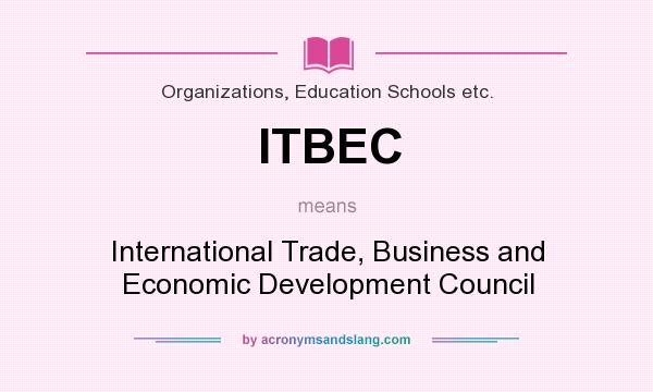 What does ITBEC mean? It stands for International Trade, Business and Economic Development Council