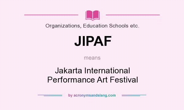 What does JIPAF mean? It stands for Jakarta International Performance Art Festival