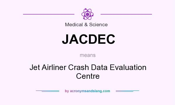 What does JACDEC mean? It stands for Jet Airliner Crash Data Evaluation Centre
