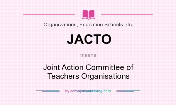 What does JACTO mean? It stands for Joint Action Committee of Teachers Organisations