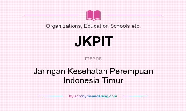 What does JKPIT mean? It stands for Jaringan Kesehatan Perempuan Indonesia Timur