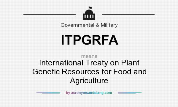 What does ITPGRFA mean? It stands for International Treaty on Plant Genetic Resources for Food and Agriculture