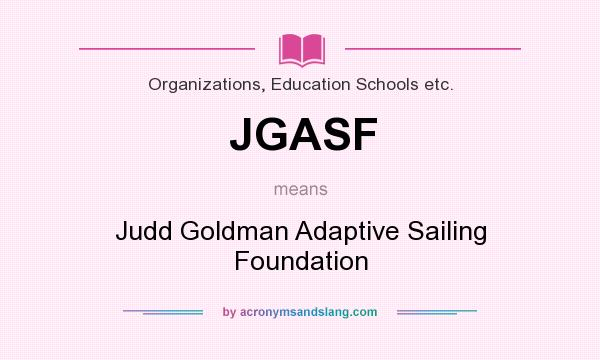 What does JGASF mean? It stands for Judd Goldman Adaptive Sailing Foundation