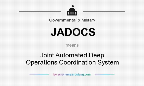 What does JADOCS mean? It stands for Joint Automated Deep Operations Coordination System