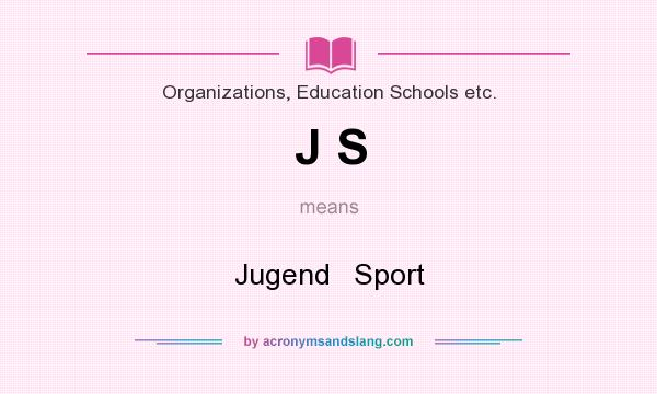 What does J S mean? It stands for Jugend   Sport
