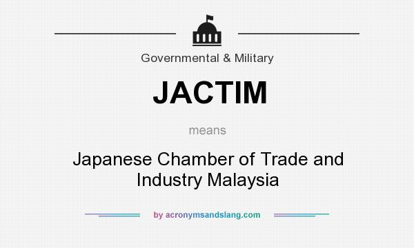 What does JACTIM mean? It stands for Japanese Chamber of Trade and Industry Malaysia