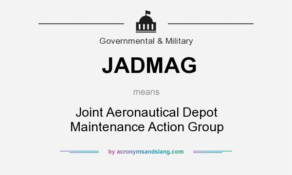 What does JADMAG mean? It stands for Joint Aeronautical Depot Maintenance Action Group