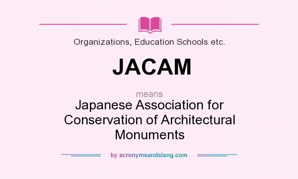 What does JACAM mean? It stands for Japanese Association for Conservation of Architectural Monuments