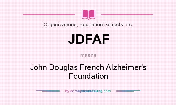 What does JDFAF mean? It stands for John Douglas French Alzheimer`s Foundation