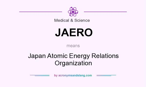 What does JAERO mean? It stands for Japan Atomic Energy Relations Organization