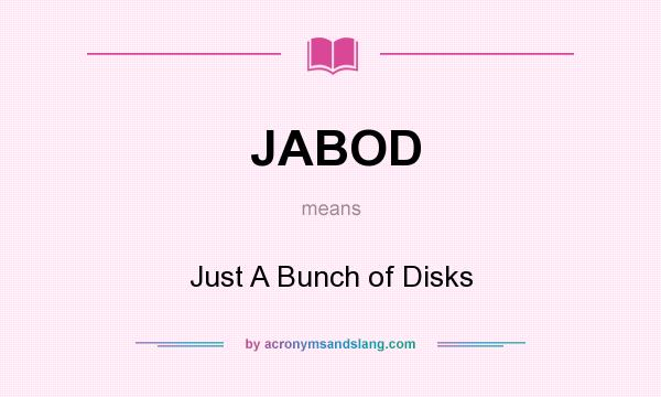 What does JABOD mean? It stands for Just A Bunch of Disks