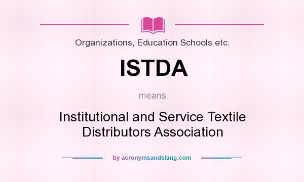 What does ISTDA mean? It stands for Institutional and Service Textile Distributors Association
