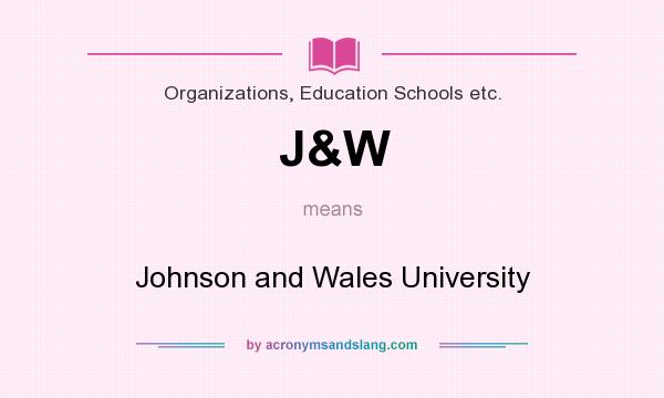 What does J&W mean? It stands for Johnson and Wales University