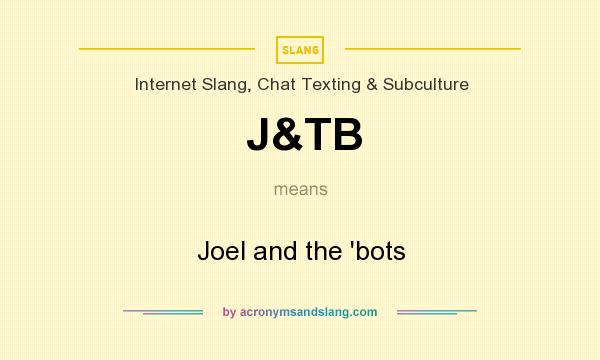 What does J&TB mean? It stands for Joel and the `bots
