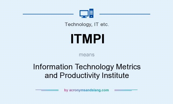 What does ITMPI mean? It stands for Information Technology Metrics and Productivity Institute
