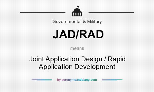 What does JAD/RAD mean? It stands for Joint Application Design / Rapid Application Development