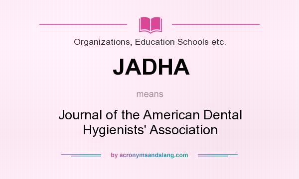 What does JADHA mean? It stands for Journal of the American Dental Hygienists` Association
