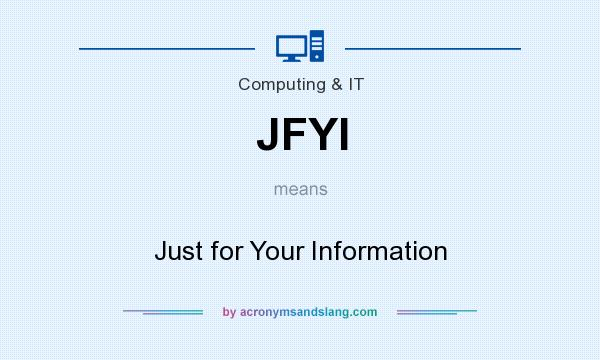 What does JFYI mean? It stands for Just for Your Information