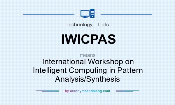 What does IWICPAS mean? It stands for International Workshop on Intelligent Computing in Pattern Analysis/Synthesis