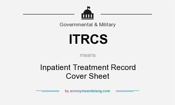 What does ITRCS mean? It stands for Inpatient Treatment Record Cover Sheet