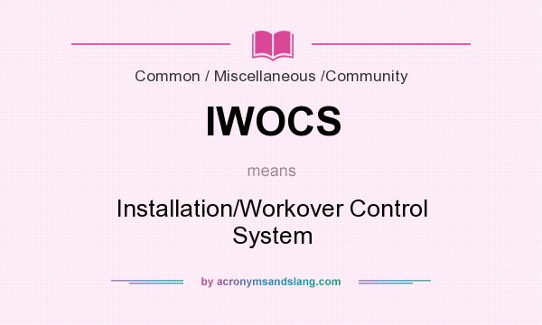 What does IWOCS mean? It stands for Installation/Workover Control System