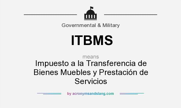 What does itbms mean definition of itbms itbms stands for Impuesto de bienes muebles