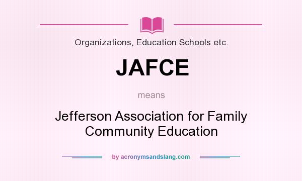 What does JAFCE mean? It stands for Jefferson Association for Family Community Education