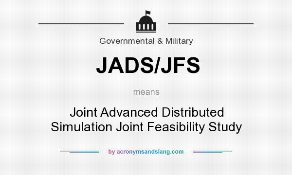 What does JADS/JFS mean? It stands for Joint Advanced Distributed Simulation Joint Feasibility Study