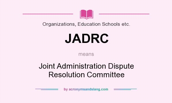What does JADRC mean? It stands for Joint Administration Dispute Resolution Committee
