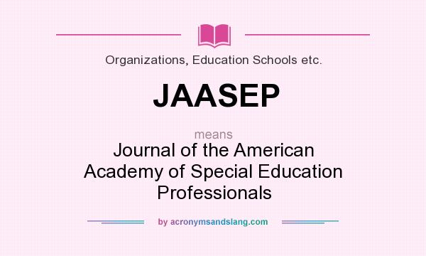 What does JAASEP mean? It stands for Journal of the American Academy of Special Education Professionals