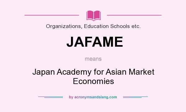 What does JAFAME mean? It stands for Japan Academy for Asian Market Economies