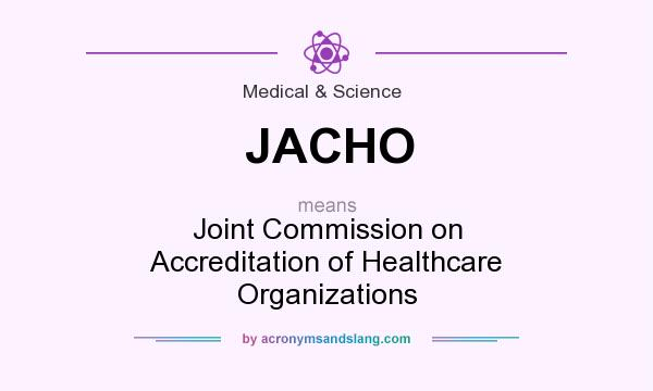 What does JACHO mean? It stands for Joint Commission on Accreditation of Healthcare Organizations