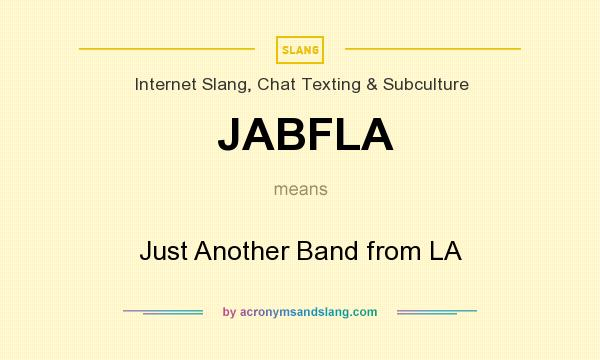 What does JABFLA mean? It stands for Just Another Band from LA