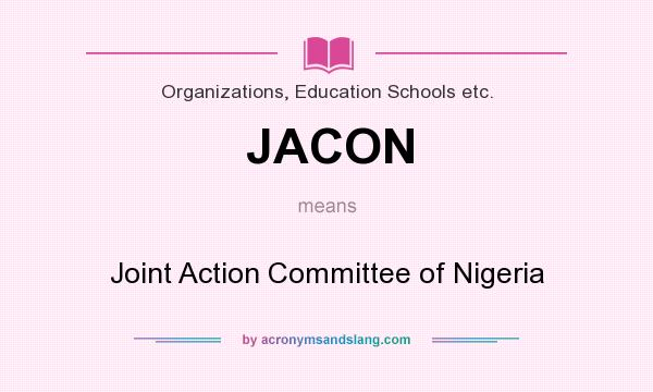 What does JACON mean? It stands for Joint Action Committee of Nigeria