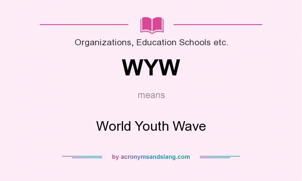 What does WYW mean? It stands for World Youth Wave