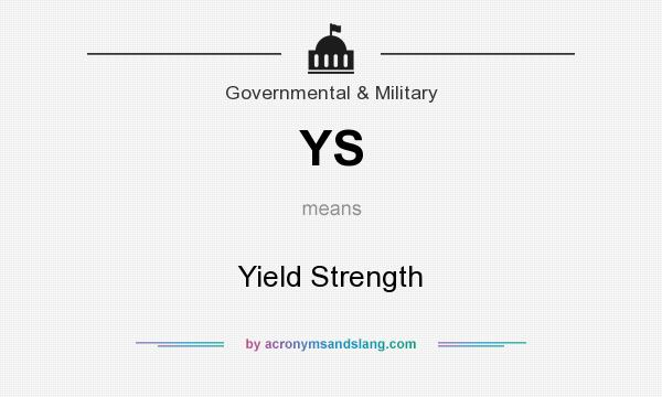 What does YS mean? It stands for Yield Strength