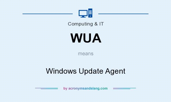 WUA - Windows Update Agent in Computing & IT by