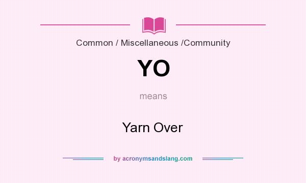 What does YO mean? It stands for Yarn Over