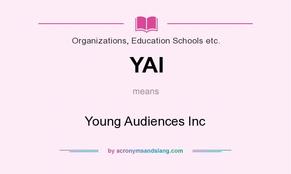 What does YAI mean? It stands for Young Audiences Inc