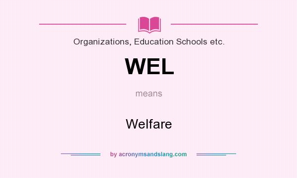 What does WEL mean? It stands for Welfare