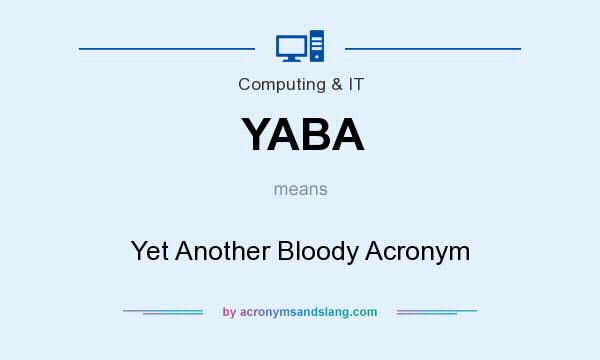 What does YABA mean? It stands for Yet Another Bloody Acronym
