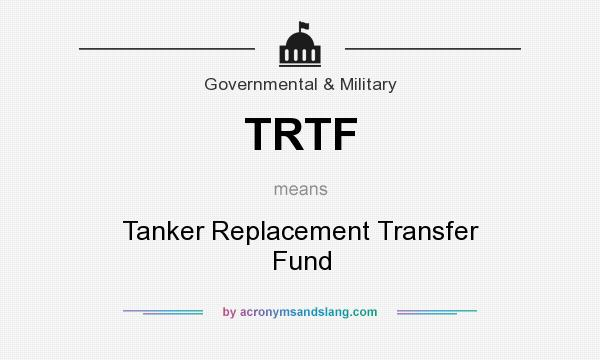 What does TRTF mean? It stands for Tanker Replacement Transfer Fund