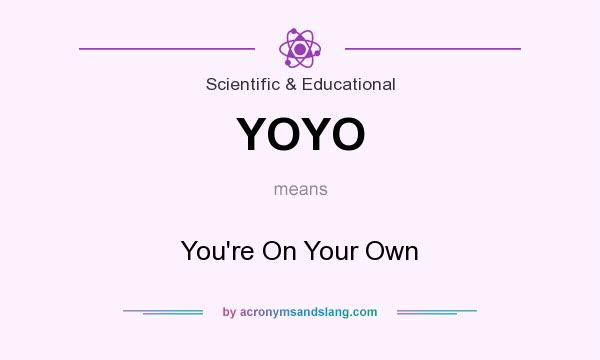What does YOYO mean? It stands for You`re On Your Own