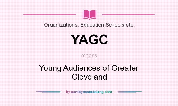 What does YAGC mean? It stands for Young Audiences of Greater Cleveland