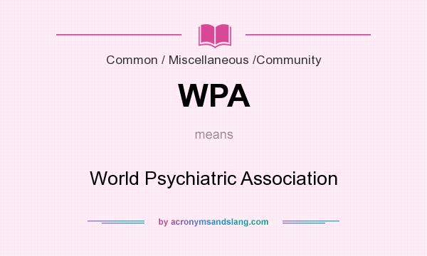 What does WPA mean? It stands for World Psychiatric Association