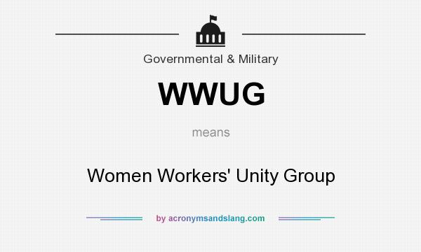 What does WWUG mean? It stands for Women Workers` Unity Group